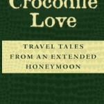 Berman Editorial: Image of book I edited--Crocodile Love: Travel Tales from an Extended Honeymoon, by Joshua Berman