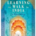 Berman Editorial: Image of memoir I edited--Learning to Walk in India: A Love Story, by Molly Kate Brown