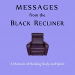 Berman Editorial: Image of book I edited--Messages from the Black Recliner: A Memoir of Heailng Body and Spirit, by Sue Y. Wang