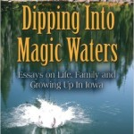 Berman Editorial: Image of memoir I edited--Dipping Into Magic Waters :Essays on Life, Family, and Growing Up in Iowa, by Barbara Hurt Ihde