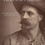 Berman Editorial: Image of book I edited--Faces of the Frontier: Photographic Portraits from the American West, 1845-1924, by Frank Henry Goodyear