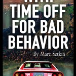 Berman Editorial: Image of novel I edited, With Time Off for Bad Behavior, by Mark Sotkin